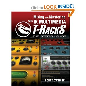 Mixing and mastering with ik multimedia t-racks the official guide