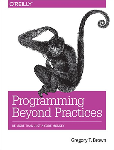 Programming beyond practices: be more than just a code monkey